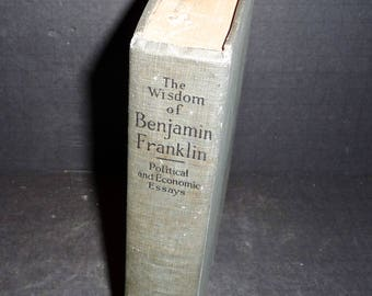 The Wisdom of Benjamin Franklin- 1927 Essays of Benjamin Franklin