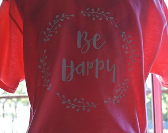 Be Happy Tee, motivational tee, inspirational shirt, Positive tees