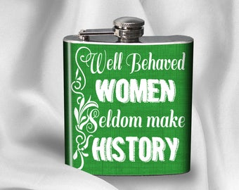 SALE! Hip Flask - Well behaved women rarely make history