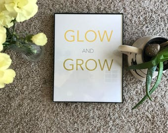 Glow and Grow, Art Print, Inspirational, Motivational