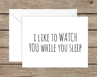 Funny Valentine's Day card, Anniversary Card for Husband, Wife, Boyfriend, Girlfriend or Stranger - I like to Watch You While You Sleep
