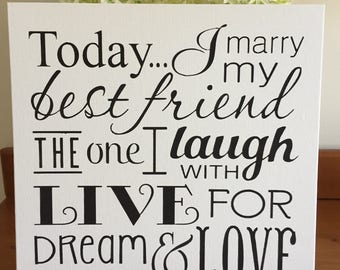 Today I Marry My Best Friend The One I Laugh With Live For Dream With & Love Shabby Chic Sign for Wedding