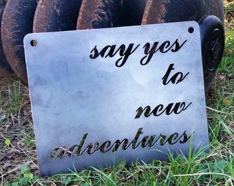 Say Yes To New Adventures Rustic Raw Steel Quote Sign and Sayings, Inspirational Sign, Metal Sign BE Creations