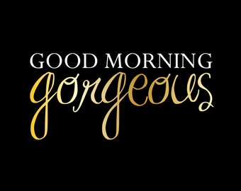 Good Morning Gorgeous & Hello There Handsome Prints - GOLD and BLACK - 8X10