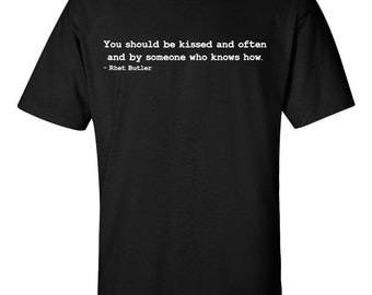 You should be kissed and often Gone With The Wind Rhet Butler T-Shirt