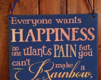 Everyone wants Happiness,no one wants pain,but you cant make a rainbow without a little rain,tough times,encouragement,happiness,rainbows