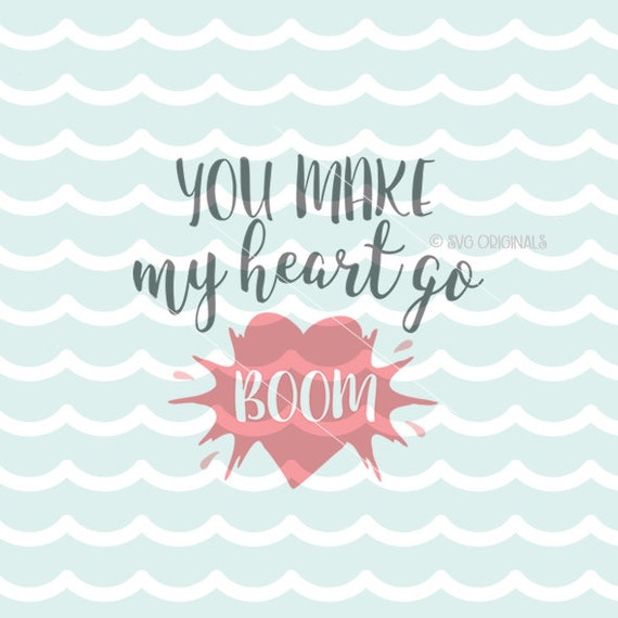 You Make My Heart Go Boom SVG Valentine SVG Vector File. CuteYou Make My Heart Go Boom Boom