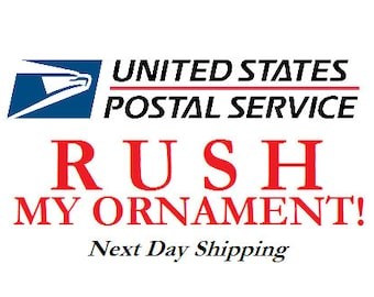 RUSH MY ORNAMENT - Next Day Shipping