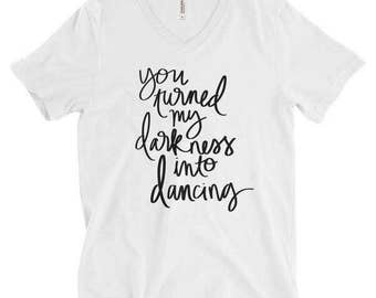 You Turned My Darkness Into Dancing Cute Handlettered Women's V Neck Tee