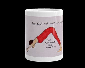 """Yoga workout mug with saying.""""You don't get what you wish for...You get what you work for"""""""