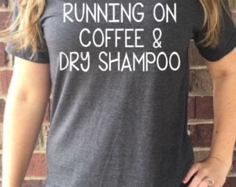 Running on coffee & dry shampoo tee