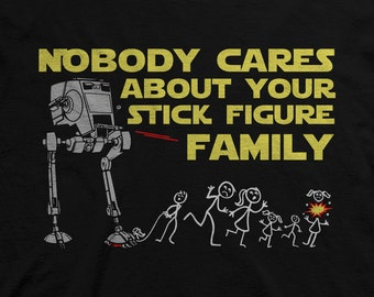 Nobody Cares About Your Stick Figure Family. Star Wars AT-ST Funny Shirt