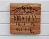 The Mountains Are Calling and I Must Go. Rustic signs. Wood signs. Rustic home decor. Wood wall decor. Northwest design. Gifts under 50