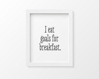Motivational Print | Kitchen Art Print | I Eat Goals For Breakfast | Inspirational Quote Print | Graduation Gift Inspirational Gifts