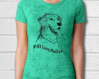 Black Labs Matter, All Labs Matter, Dog shirt, Womens tshirts, Animal shirt, Women Shirt, Ladies T Shirts, Labrador Retriever, Dog mom