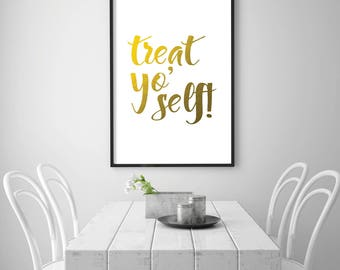 Treat Yo Self, Treat yo Self Sign, Treat yo Self Print, Quote Print, Work Print, Work Quote, Faux Gold Foil Print, Printable Wall Art