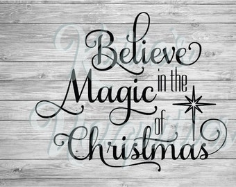 Believe in the Magic of Christmas SVG DXF PNG Digital Cut File for use with cutting machines Cricut Silhouette