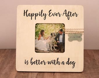Rustic Wedding Picture Frame, Dog Wedding Photo Frame - Happily Ever After is better with a dog, Wedding Gift for Couple