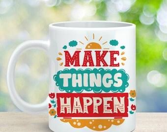 Coffee Mug Make Things Happen Coffee Cup - Quote Mug - Motivational Mug