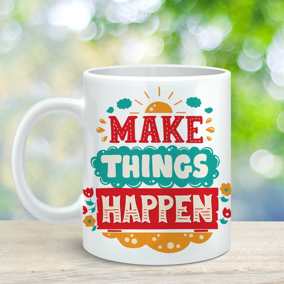 Coffee Mug Make Things Happen Coffee Cup - Quote Mug - Motivational Mug