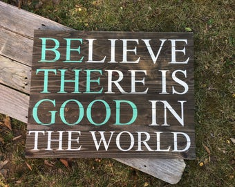 Believe there is Good in the World/Be the Good Rustic Wooden Sign