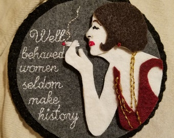 "PATTERN: ""Well behaved women seldom make history"" felt ornament / wall hanging"