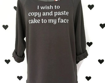 I wish to copy and paste cake to my face 3/4 terry cloth warm sweater Cake sweater Cake Eater shirt