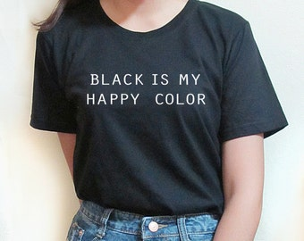 Black is My Happy Color  t shirts for women t shirts for women with sayings teen t shirt tee shirts tee shirts