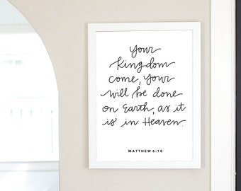 Your Kingdom come, Your will be done on Earth as it is in Heaven Matthew 6:10 The Lord's Prayer Digital Download Art Print Bible Verse Print
