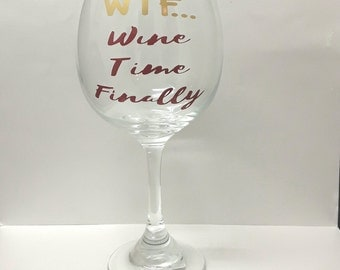 Wtf.. wine time finally, wine time finally,funny wine glass,cute wine glass,quote wine glass,wine lover wine glass,wine glass,wine gift,wine