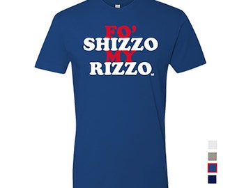 Fo Shizzo My Rizzo - Anthony Rizzo - Chicago Cubs Shirt