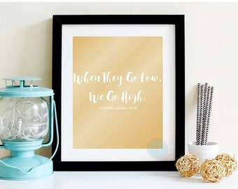 PRINTABLE ART When We Go High When They Go Low FLOTUS Anti-Trump Womens Protest Womens March Sign Michelle Obama Womens Rally Digital Prints