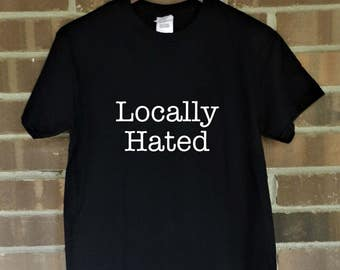 Locally Hated Iron On Decal DIY Shirt Tee T  Do It Yourself Hoodie Pull Over Raglan Sweatshirt Tank Top V Neck Tote Bag Makeup Case Fabric