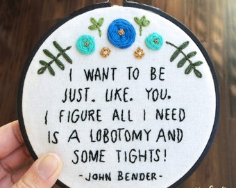 I want to be just. Like. You. I figure all I need is a lobotomy and some tights! John Bender, Embroidery Hoop Art, The Breakfast Club, 80's