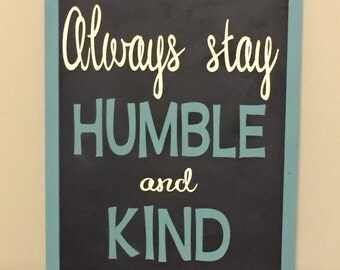 Always stay humble and kind sign