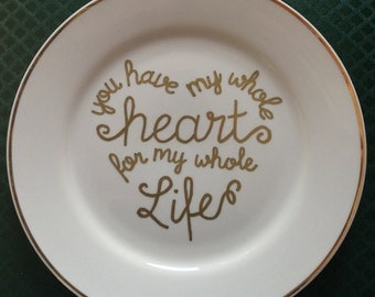 You Have my whole heart for my Whole Life decorative plate - hand painted - Accent PLATE - decorative plate - wall hanging