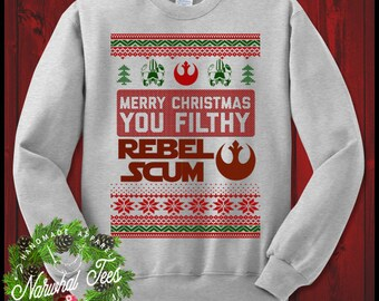 Merry Christmas You Filthy Rebel Scum Crewneck Sweater Funny Ugly Christmas Sweater T-Shirt Xmas Gift For