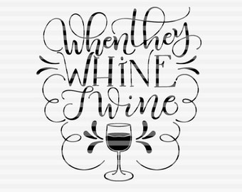 When they whine I wine - SVG - DXF - PDF files -  hand drawn lettered cut file - graphic overlay