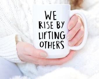 We Rise By Lifting Others - Tea Mug - Tea Mug Cozy - Tea Mug Gift - Mugs - Mug Gift - Valentines Day Gift - Valentines Gift - Tea Lover