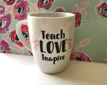 Teach Love Inspire coffee mug, Teacher Mug, Teacher Gift, Teacher Appreciation Gift, End of School Year Gift, Personalized Gift