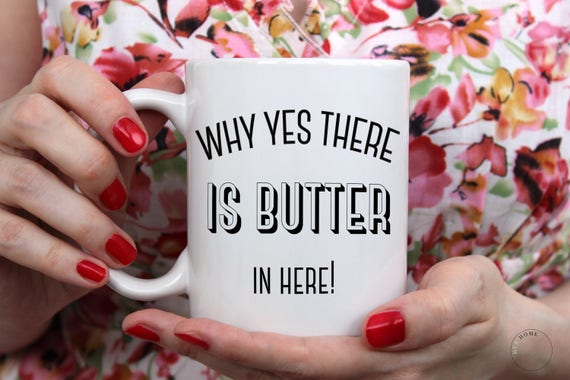 Why Yes There Is Butter In Here Mug - Keto Coffee Mug