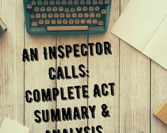 An Inspector Calls - Acts 1-3 - Summary and Analysis