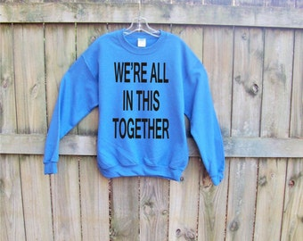 We're All In This Together, positive inspiration, Inspirational her, zen, wife gift unisex pullover sweatshirt, stand together, united