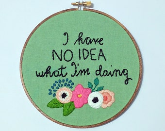 I Have No Idea What I'm Doing - Funny Wall Art - Hand Embroidered Hoop Art - Floral Wall Decor - Gift for Her - New Mom Gift