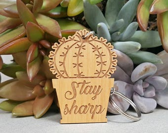 Key Chain - Stay Sharp - Wood Keychain - Laser Engraved - Cactus Succulent