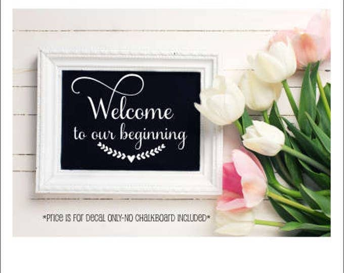 Wedding Decal Welcome to our Beginning Vinyl Decal Wedding Decor DIY Lettering for Wedding Chalkboard or Sign Various Sizes Heart Laurel