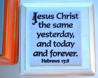 Scripture Art SALE. Jesus Christ the same yesterday, and today and forever. Hebrews 13:8 Christian Biblical Handmade Bible Verse Wall Plaque