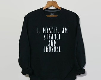 I Myself Am Strange and Unusual, Beetlejuice, Beetlejuice Sweatshirt, Beetlejuice Shirt, Tim Burton, Lydia Deets, Winona Ryder, Tumblr