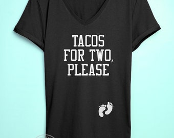 Tacos for two please Maternity Tshirt, eat for two shirt, funny pregnancy shirt, pregnancy cravings maternity shirt