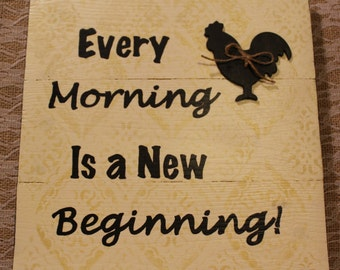 Every Morning is a new beginning Rustic Sign